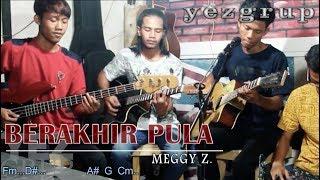 BERAKHIR PULA - MEGGY Z. (YEZ Grup Cover)