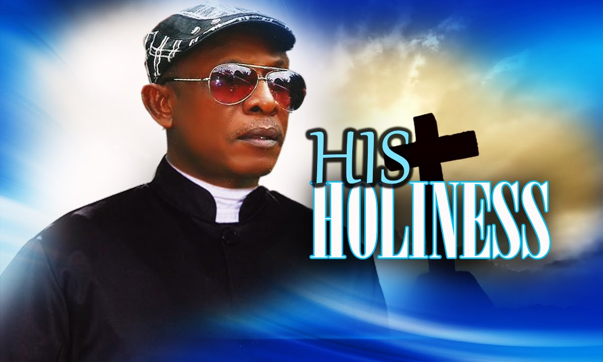 Download HIS HOLINESS 1 - NOLLYWOOD MOVIE