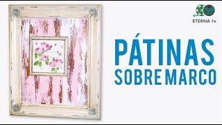 Pátinas sobre marco | Lidia Gonzalez Varela en Manos a la Obra