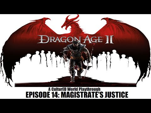 The CulturED World Plays- Dragon Age II (Episode 14: Magistrate's Justice)