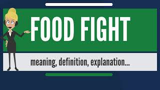 What is FOOD FIGHT? What does FOOD FIGHT mean? FOOD FIGHT meaning, definition & explanation