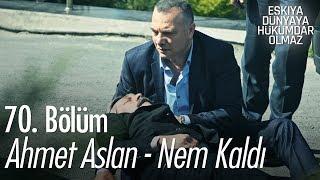 Ahmet Aslan - Nem Kaldı | Eşkıya Dünyaya Hükümdar Olmaz 70. Bölüm - atv