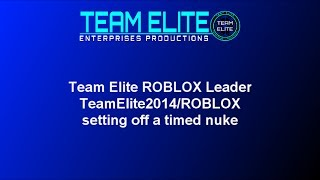 [ROBLOX] Team Elite ROBLOX Leader TeamElite2014/ROBLOX sets off timed nuke