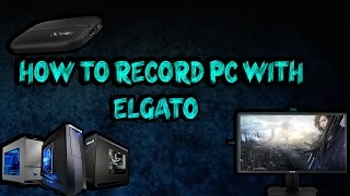 How To Record PC With Elgato (One Monitor)