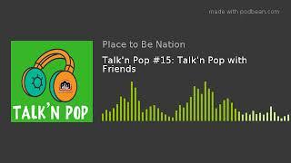Talk'n Pop #15: Talk'n Pop with Friends