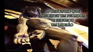 O CRUCIFIXO QUE ABSOLVEU UM PECADOR E SEGUROU UM LADRÃO