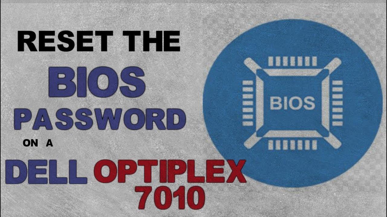 Bios Password Reset   Dell Optiplex 7010