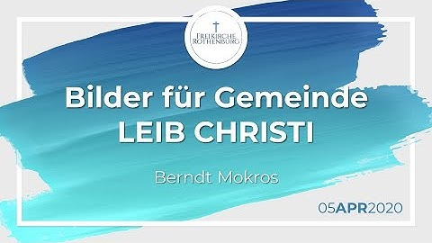 Gemeinde - Leib Christi (Berndt Mokros) - Freikirche Rothenburg