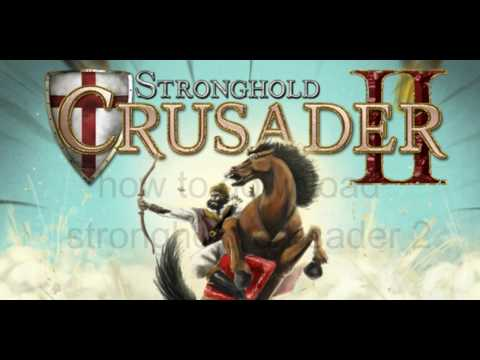 How To Download Stronghold Crusader 2 For Free On Pc