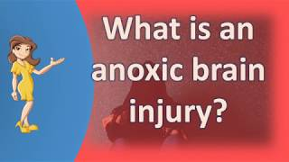 What is an anoxic brain injury ? | Health and Life