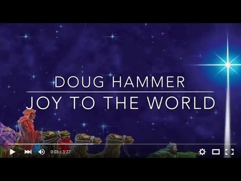 Best Version of Joy to the World  Doug Hammer