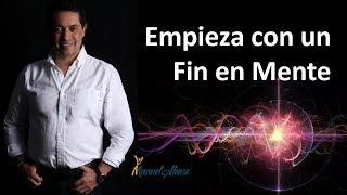 Segundo Hábito: Empieza con un Fin en Mente -  Manuel Alonso