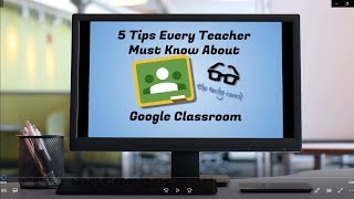 5 Tips Every Teacher Must Know About Google Classroom