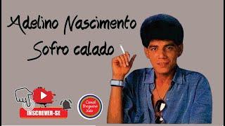 Adelino Nascimento - Sofro calado (visite no Orkut conheço tudo de músicas bregas)