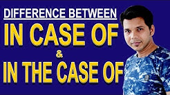 DIFFERENCE BETWEEN IN CASE OF & IN THE CASE OF