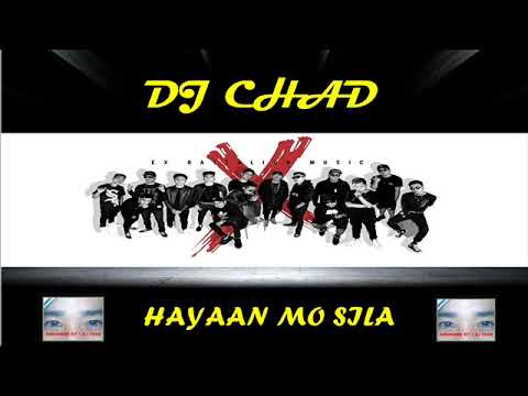 HAYAAN MO SILA ( DJ CHAD REMIX ) EX BATTALION