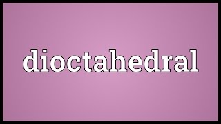 Dioctahedral Meaning