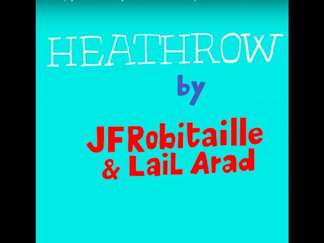 JF Robitaille & Lail Arad - Heathrow [Lyric Video by Javier Mariscal - Watch in Full Screen!]