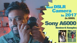 Best DSLR Camera In 2017 - Sony A6000 Review & Samples (in Hindi)