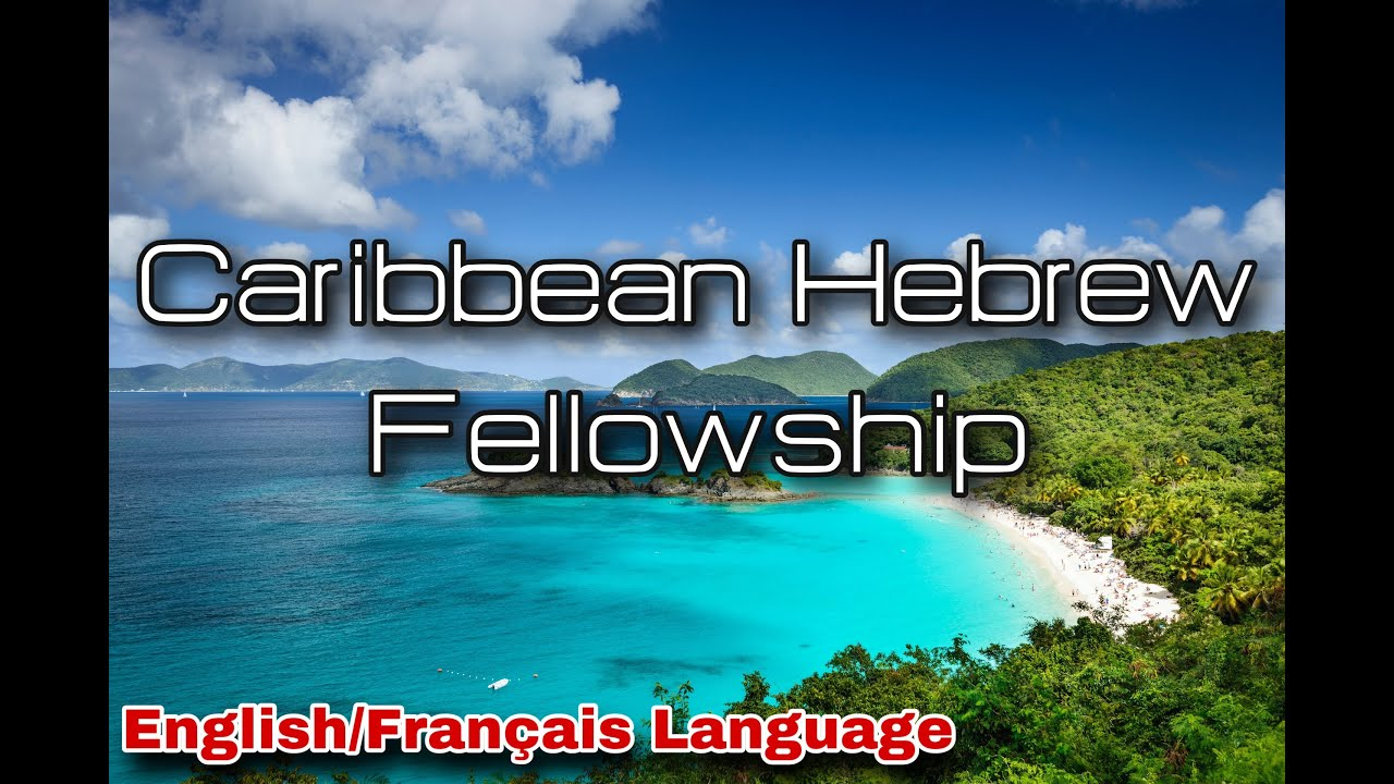 Caribbean Hebrew Fellowship: Français Caribbean Session