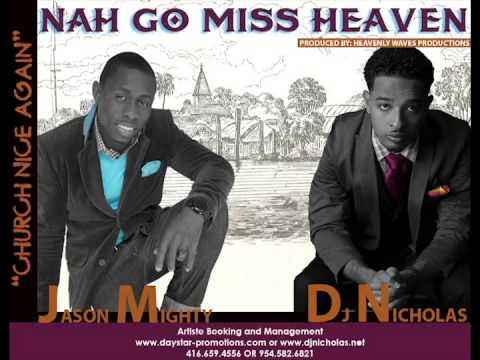 "Jason Mighty & DJ Nicholas - ""Nah Go Miss Heaven"""