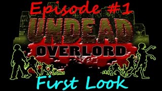 First Look At Undead Overlord -  Ep. 1 - Patient Zero!