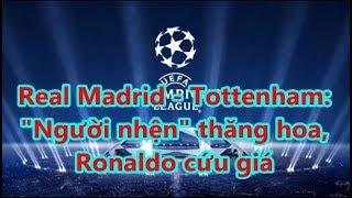 """Real Madrid - Tottenham:  """"Người nhện"""" thăng hoa,  Ronaldo cứu giá"""
