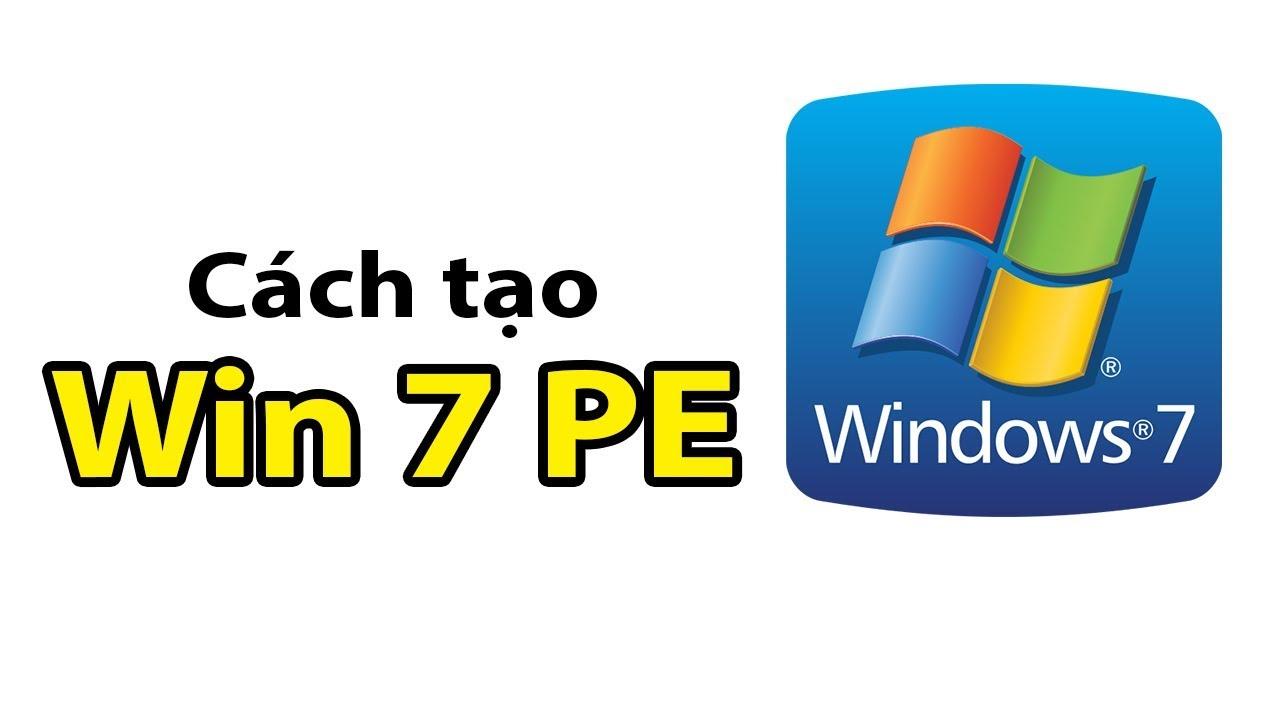 Cách tạo Win 7PE (WIN 7 MINI) để cứu hộ máy tính đơn giản nhất ai cũng làm đợc (có link tải)