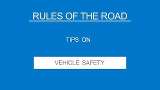 2 - VEHICLE SAFETY - Rules of the Road - (Useful Tips)