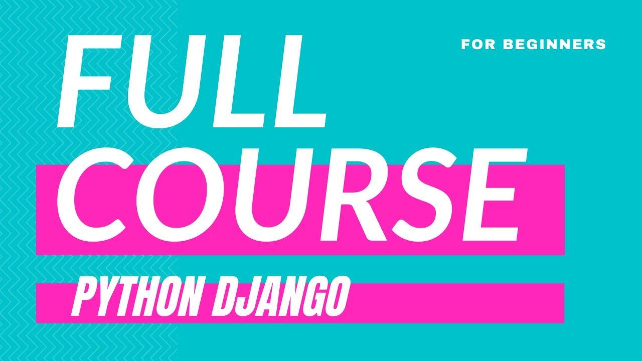Full Python Django Tutorial for Beginners