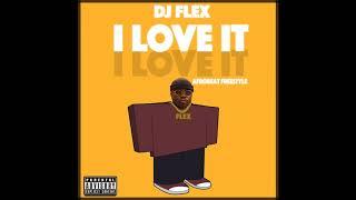 DJ Flex - I Love It (Afrobeat Freestyle)