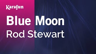 Karaoke Blue Moon - Rod Stewart *