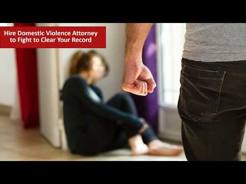 Hire Domestic Violence Attorney to Fight to Clear Your Record