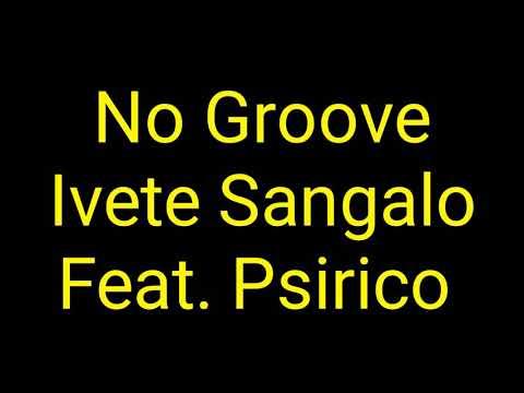 Ivete Sangalo - No Groove (Letra) Feat. Psirico