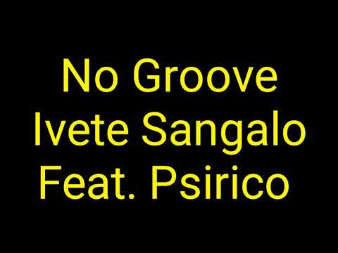 Ivete Sangalo - No Groove Letra Feat Psirico