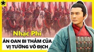 Nhạc Phi - Đại Tướng Bách Chiến Bách Thắng Và Án Oan Bi Thảm Trong Lịch Sử Trung Hoa