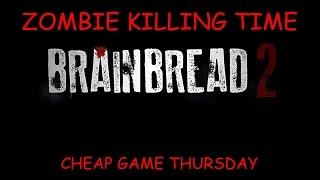 ZOMBIE KILLING TIME | BRAIN BREAD 2 | CHEAP GAME THURSDAY