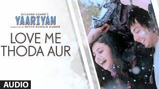 LOVE ME THODA AUR FULL SONG (AUDIO) | YAARIYAN | HIMANSH KOHLI, RAKUL PREET