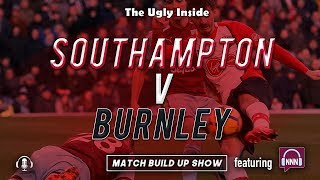 MATCH BUILD UP SHOW: Southampton vs Burnley | The Ugly Inside