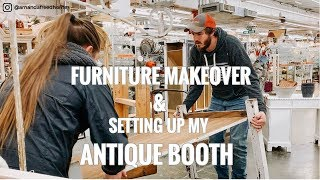 FURNITURE MAKEOVER & SETTING UP MY ANTIQUE BOOTH