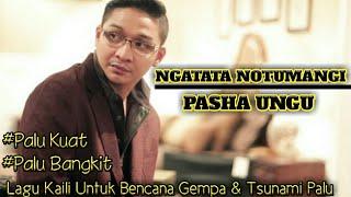 Video Ngatata Notumangi - Pasha Ungu || Lagu Untuk Bencana Gempa & Tsunami Palu download MP3, 3GP, MP4, WEBM, AVI, FLV November 2018