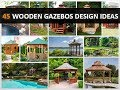 45 Wooden Gazebos Design Ideas for a Great Living Spaces - DecoNatic