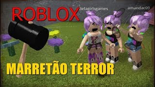ROBLOX - Ana & Bela o Terror do Marretão