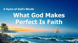 """What God Makes Perfect Is Faith"" 