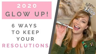 2020 GOALS: How To Glow Up & Keep Your New Year's Resolutions   Shallon