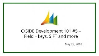 C/SIDE Development 101 #5 – Field – keys, SIFT and more (May 29, 2018)
