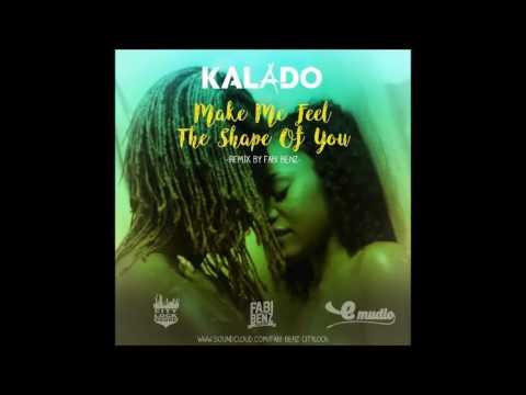 Kalado - Make me Feel The Shape of You (Fabi Benz Remix)