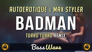 Autoerotique Max Styler Badman Torro Torro Remix BassBoosted