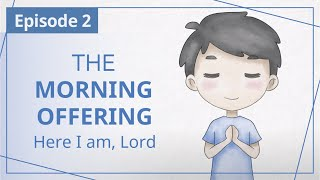 """【Episode 2】The Morning Offering: """"Here I am, Lord"""" -- """"Heaven in Daily Instalments"""""""