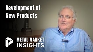 Development of New Products - Mike Petersen - Metal Market Insights